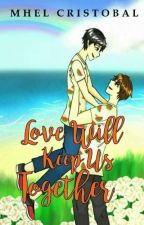 Love Will Keep Us Together (BoyXBoy) Published Under SKY Fiction by MhelCristobal