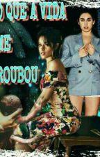 O Que A Vida Me Roubou -G!P by gbcamren727