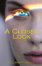 A Closer Look by CantikTiara11
