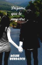 Déjame que te muestre. by AguieBerdasco