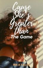 Cause She's Greater than the Game by MKatalee