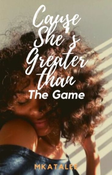 Cause She's Greater than the Game