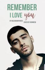 Remember, I Love You || z.m by MalikMarryMe93