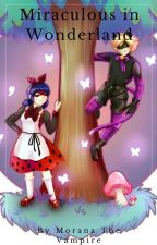 Miraculous in Wonderland | {Completed + Editing} by MoranaTheVampire