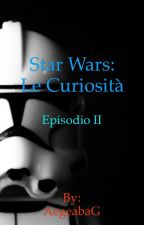 Star Wars: Le Curiosità- Episodio II by AegeabaG