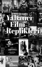 Yabancı Film Replikleri by mystery_writer0