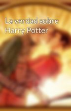 La verdad sobre Harry Potter by PaulaFernndezSabugo
