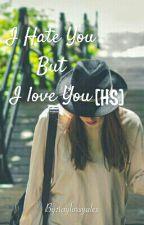 I Hate You But I Love You [HS] - TAMAT by Rili_Nuna