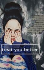 treat you better :; s.m by blurryfas0