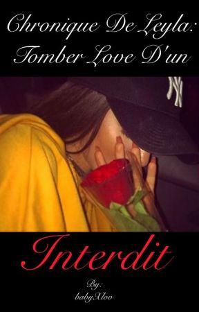 Chronique de Leyla : Tomber Love D'un Interdit by babyXlov