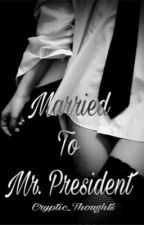 Married To Mr. President by Cryptic_Thoughts