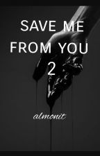 save me from you 2 by almonit