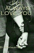 I'll Always love you... ✔ by magicmusic88