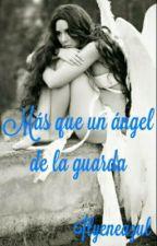 Más que un ángel de la guarda by ilyeneazul_okamoto23