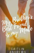 My Brothers Best Friend is My Mate (SLOW UPDATES) by Crazy_Heels14