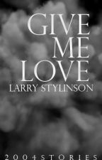 Give Me Love • Larry by 2004stories
