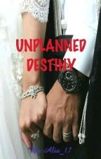 UNPLANNED  DESTINY  by alia_17