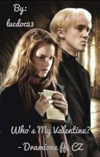 Who is my Valentine? Dramione  by lucdoc23