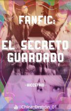 El Secreto Guardado #FanFic by ChicaDragon_01