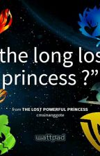 THE LONG LOST POWERFUL PRINCESS by Jeynic_lopez