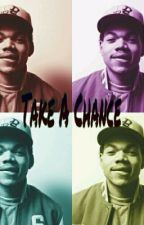 Take your chance with this rapper [Chance the rapper Fanfiction] by ChrizzyJay