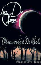 Luz de Luna... Oscuridad de Sol. by radioctive-danger