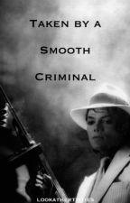 Taken by a Smooth Criminal (Mj Fan Fiction) by lookathertitties