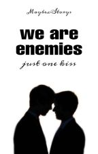 [Boyxboy] We are Enemies - Just one kiss by MaybexStorys