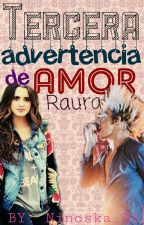 Tercera Advertencia de amor (Raura) by Ninoska_R5