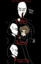   ~Facts About Toby~   by PaintTheTownInRed