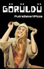 GÖRÜLDÜ by PudraSekerliPizza