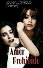 Amor Prohibido (CAMREN)  by Lauren_Camila25