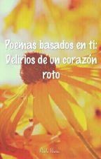 Poemas basados en ti. (Delirios de un corazón roto) by Paito_Nn