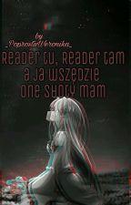 Reader Tu, Reader Tam A Ja Wszędzie One Shoty Mam // One Shot  by AgaAlicjaOlga