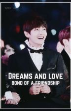 Dreams And Love Bond Of A FriendShip- Taehyung  by gabizaoo