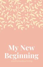 My New Beginning (#Wattys2017) by assholesburning