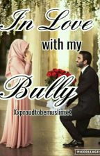 In Love With My Bully  by XxproudtobemuslimxX