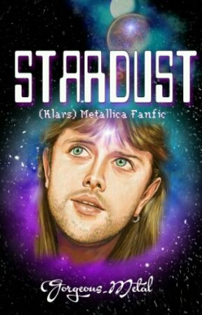 STARDUST(klars)Metallica Fanfic #HairRockAwards by Gorgeous_Metal