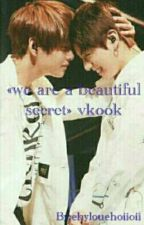 « we are a beautiful secret » VKOOK  by ehylouehoiioii