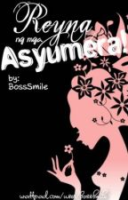 Reyna ng mga Asyumera(Very-Slow-Update) by BossSmile
