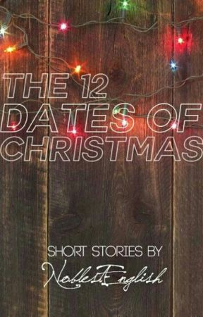 The 12 Dates of Christmas by NoblestEnglish