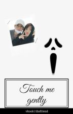 touch me gently >vkook< by THsfriend