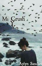 Mi Crush Y Yo. by AylynHS
