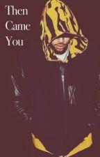 Then Came You by lishaluu