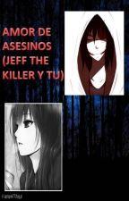 Amor De Asesinos ( Jeff The Killer Y Tu ) by ESTEFANIALM4