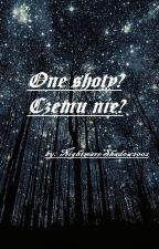 One-Shoty? Czemu by nie? [ZAMÓWIENIA ZAMKNIĘTE ZAMKNIĘTE!!!!] by NightmareShadow2002