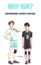 Why Him? {brother!Oikawa x Reader x Kageyama} by yoosungu