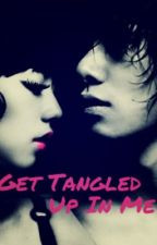 Get Tangled Up In Me by nibblyfingers