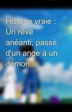 Histoire vraie : Un rêve anéanti, passé d'un ange à un démon  by AdemLeDz