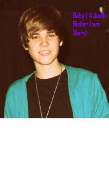 Baby ( A Justin Bieber Love Story)